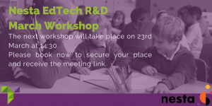 Next Nesta EdTech R&D workshop will take place on March 23rd 2021